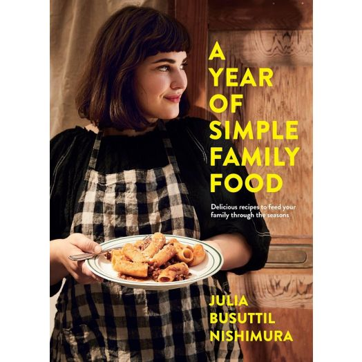 A Year of Simple Family Food - By Julia Busuttil Nishimura